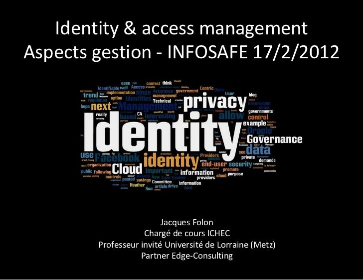 Identity & access managementAspects gestion - INFOSAFE 17/2/2012                         Jacques Folon                    ...