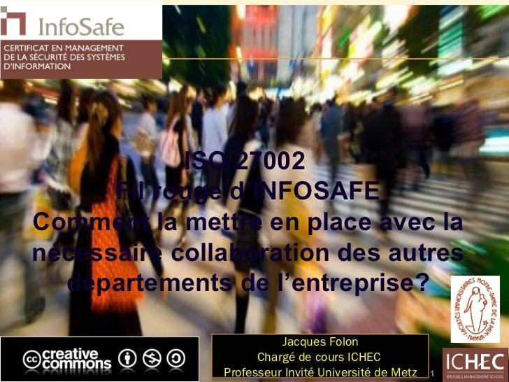 ISO 27002  Fil rouge d'INFOSAFE Comment la mettre en place avec la nécessaire collaboration des autres départements de l'e...
