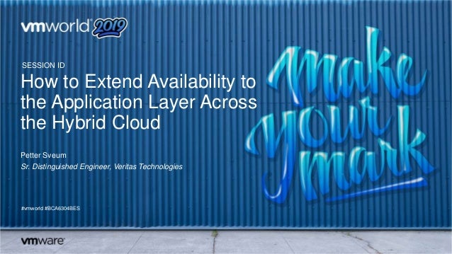 How to Extend Availability to the Application Layer Across the Hybrid Cloud Petter Sveum Sr. Distinguished Engineer, Verit...