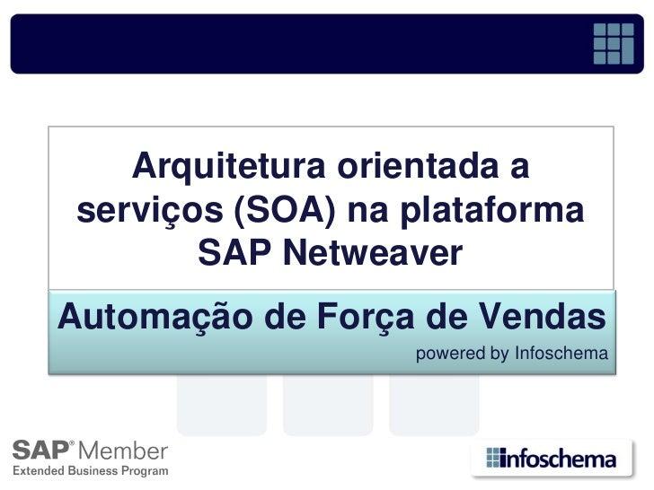Arquitetura orientada a  serviços (SOA) na plataforma         SAP Netweaver Automação de Força de Vendas                  ...
