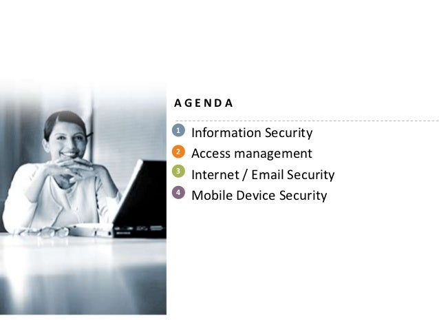 AGENDA1   Information Security2   Access management3    Internet / Email Security4    Mobile Device Security
