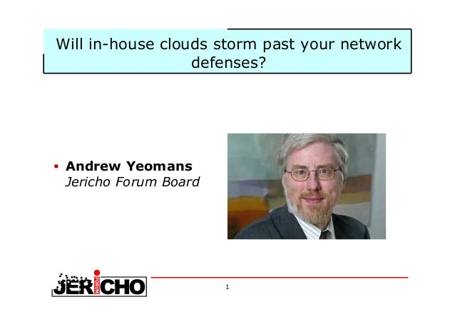 1 Will in-house clouds storm past your network defenses? Andrew Yeomans Jericho Forum Board