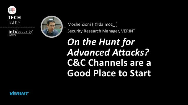 Moshe Zioni ( @dalmoz_ ) Security Research Manager, VERINT On the Hunt for Advanced Attacks? C&C Channels are a Good Place...