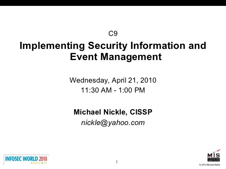 <ul><li>C9 </li></ul><ul><li>Implementing Security Information and Event Management   </li></ul><ul><li>Wednesday, April 2...