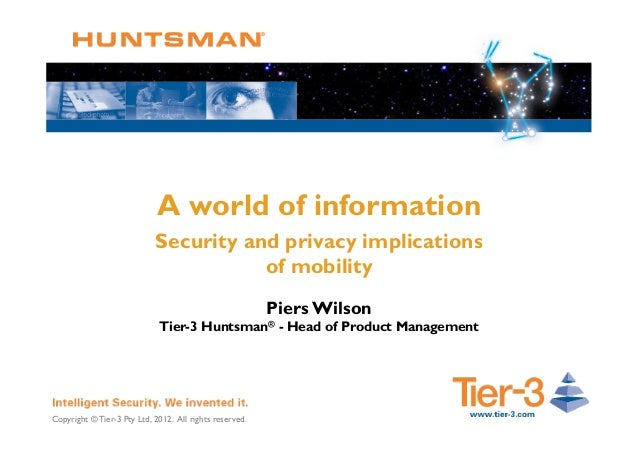 Copyright © Tier-3 Pty Ltd, 2012. All rights reserved. A world of information Security and privacy implications of mobilit...