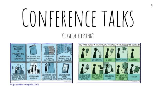 Conference talksCurse or blessing? * https://www.tomgauld.com/