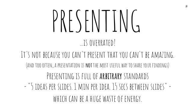 ...is overrated! It's not because you can't present that you can't be amazing. (and too often, a presentation is not the m...