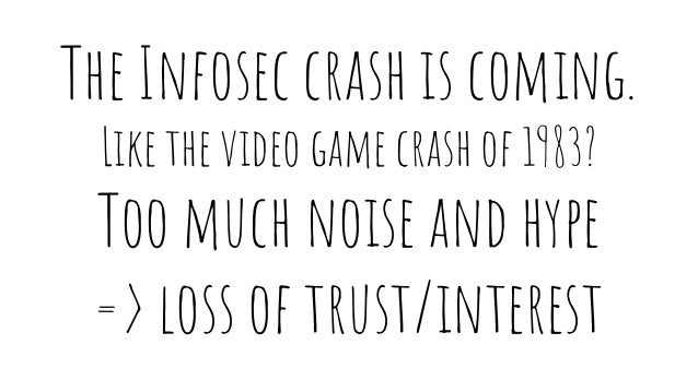 The Infosec crash is coming. Like the video game crash of 1983? Too much noise and hype => loss of trust/interest