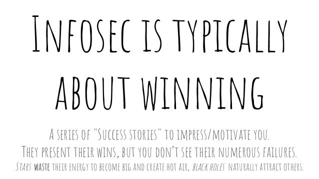 """Infosec is typically about winning A series of """"Success stories"""" to impress/motivate you. They present their wins, but you..."""