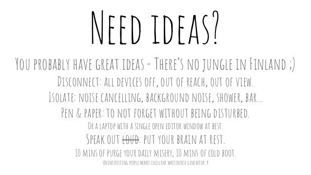 Need ideas? You probably have great ideas - There's no jungle in Finland ;) Disconnect: all devices off, out of reach, out...