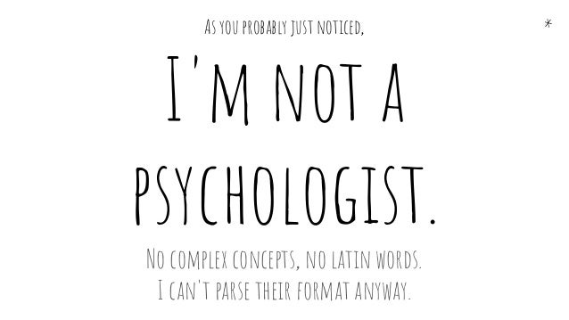 As you probably just noticed, I'm not a psychologist. No complex concepts, no latin words. I can't parse their format anyw...
