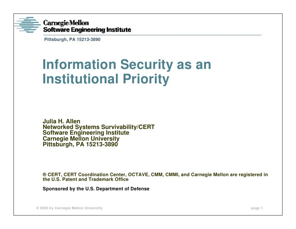 Pittsburgh, PA 15213-3890        Information Security as an    Institutional Priority     Julia H. Allen    Networked Syst...