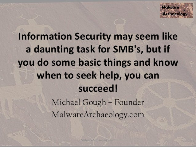 Information Security may seem like a daunting task for SMB's, but if you do some basic things and know when to seek help, ...
