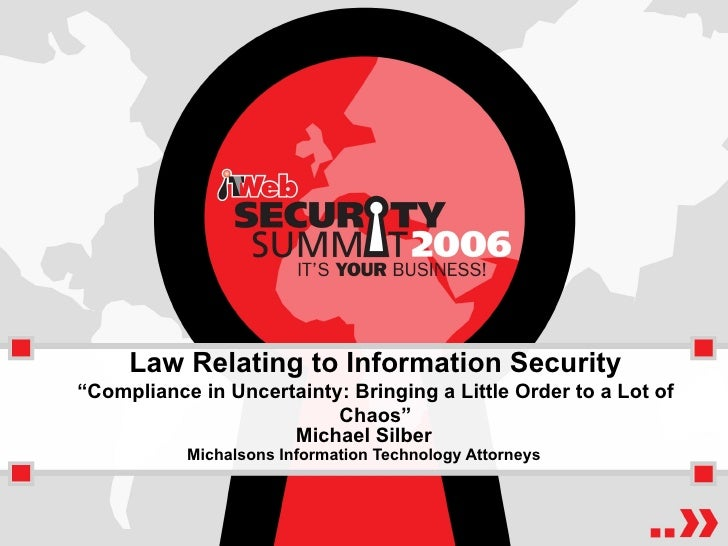 "Law Relating to Information Security ""Compliance in Uncertainty: Bringing a Little Order to a Lot of Chaos"" Michael Silber..."