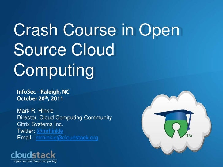 Crash Course in OpenSource CloudComputingMark R. HinkleDirector, Cloud Computing CommunityCitrix Systems Inc.Twitter: @mrh...