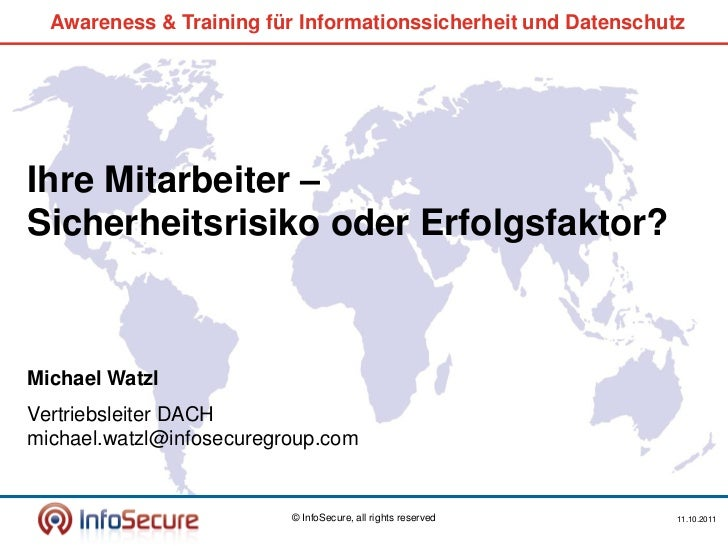 Awareness & Training für Informationssicherheit und DatenschutzIhre Mitarbeiter –Sicherheitsrisiko oder Erfolgsfaktor?Mich...