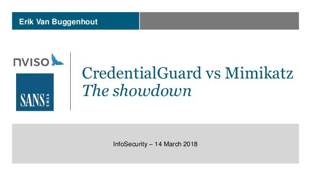 Erik Van Buggenhout CredentialGuard vs Mimikatz The showdown InfoSecurity – 14 March 2018