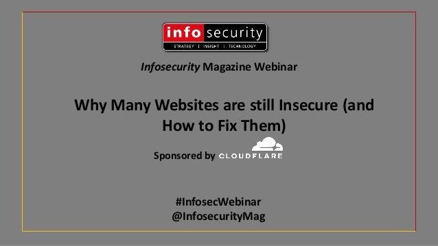 Infosecurity Magazine Webinar #InfosecWebinar @InfosecurityMag Why Many Websites are still Insecure (and How to Fix Them) ...
