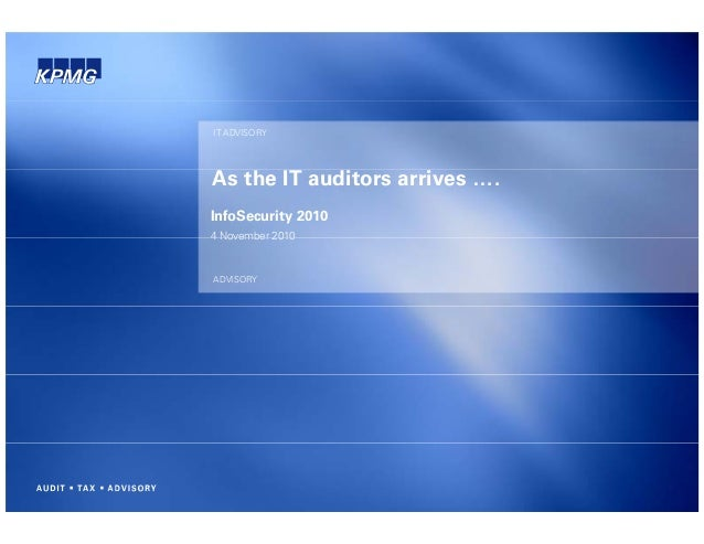 IT ADVISORY As the IT auditors arrives …. InfoSecurity 2010 4 November 2010 ADVISORY 4 November 2010
