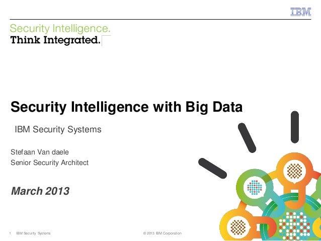 © 2013 IBM CorporationIBM Security Systems1 IBM Security Systems © 2013 IBM CorporationSecurity Intelligence with Big Data...