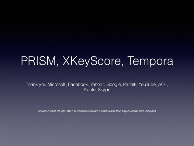 PRISM, XKeyScore, Tempora ! Thank you Microsoft, Facebook, Yahoo!, Google, Paltalk, YouTube, AOL, Apple, Skype  Snowden le...