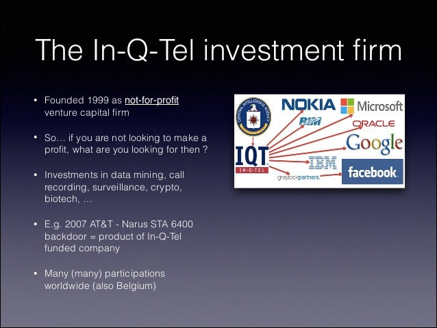 The In-Q-Tel investment firm •  Founded 1999 as not-for-profit venture capital firm  •  So… if you are not looking to make a ...