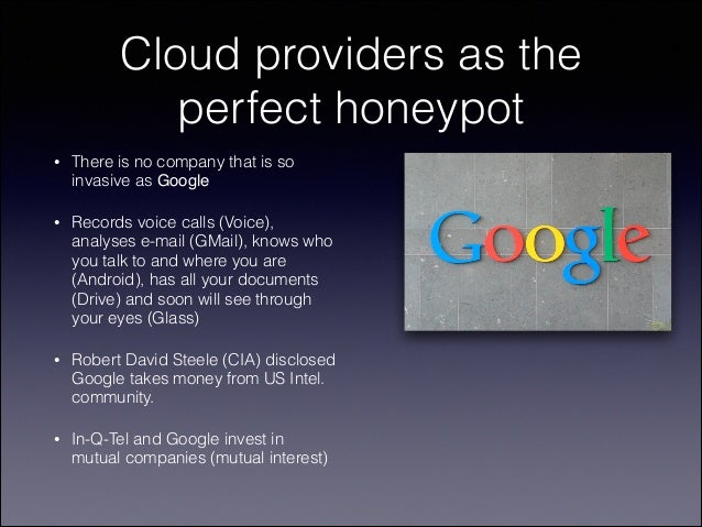 Cloud providers as the perfect honeypot •  There is no company that is so invasive as Google  •  Records voice calls (Voic...