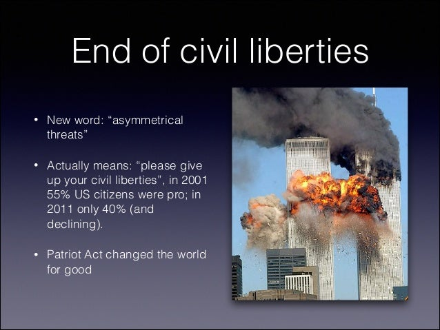 "End of civil liberties •  New word: ""asymmetrical threats""  •  Actually means: ""please give up your civil liberties"", in 2..."