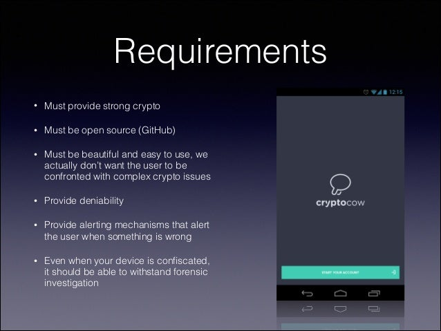 Requirements •  Must provide strong crypto  •  Must be open source (GitHub)  •  Must be beautiful and easy to use, we actu...