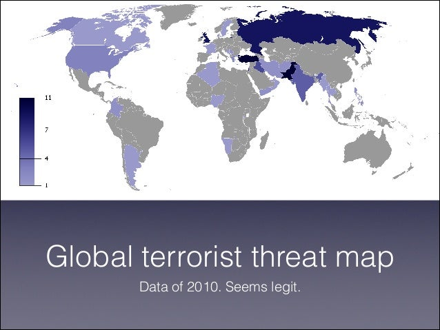 Global terrorist threat map Data of 2010. Seems legit.