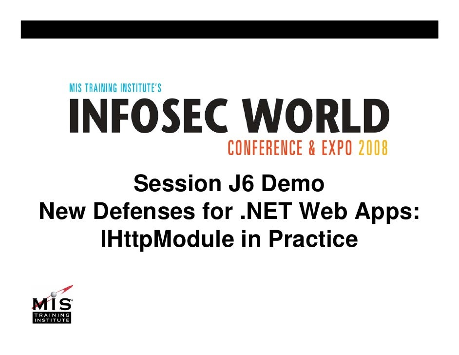 Session J6 Demo New Defenses for .NET Web Apps:     IHttpModule in Practice