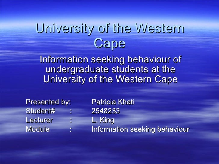 University of the Western Cape Information seeking behaviour of undergraduate students at the University of the Western Ca...