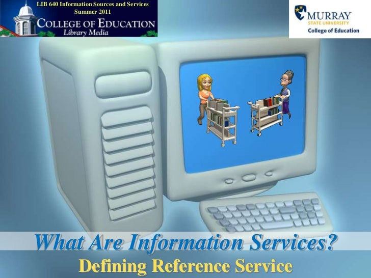 LIB 640 Information Sources and ServicesSummer 2011<br />What Are Information Services?<br />Defining Reference Service<br />