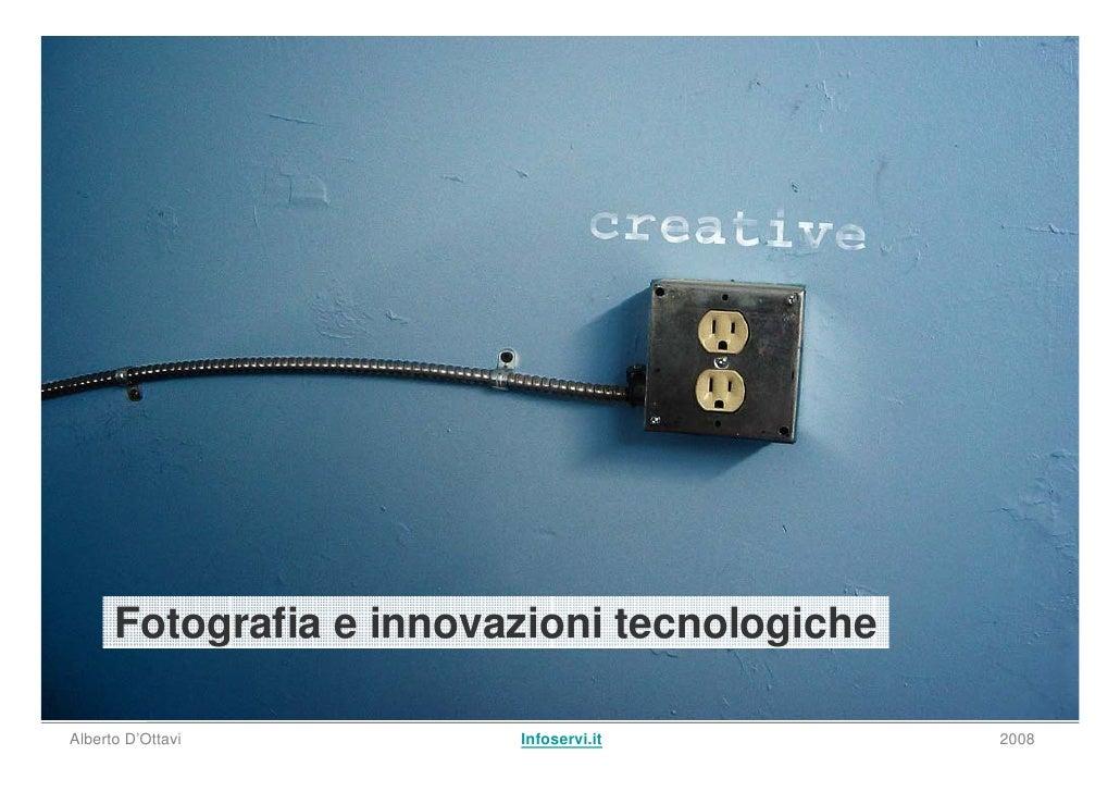 Fotografia e innovazioni tecnologiche  Alberto D'Ottavi         Infoservi.it         2008