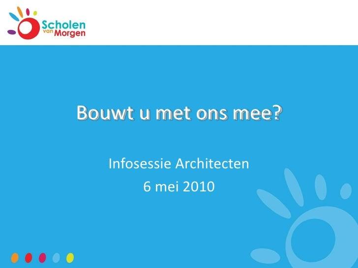 Bouwt u met ons mee?<br />Infosessie Architecten<br />6 mei 2010<br />