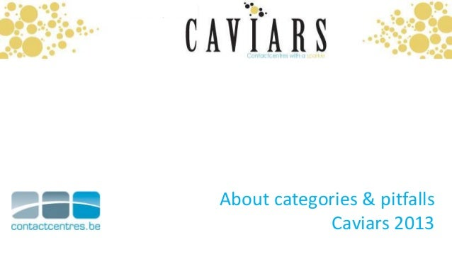 About categories & pitfalls            Caviars 2013              www.contactcentres.be