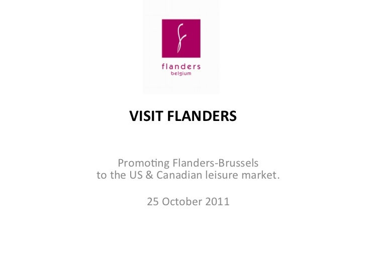 VISIT	  FLANDERS	          Promo&ng	  Flanders-­‐Brussels	  	  to	  the	  US	  &	  Canadian	  leisure	  market.	          ...