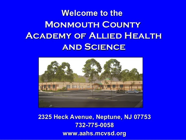 Welcome to the   Monmouth CountyAcademy of Allied Health     and Science  2325 Heck Avenue, Neptune, NJ 07753             ...
