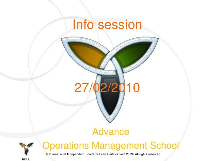 Info session                        27/02/2010              Advance Operations Management School © International Independe...