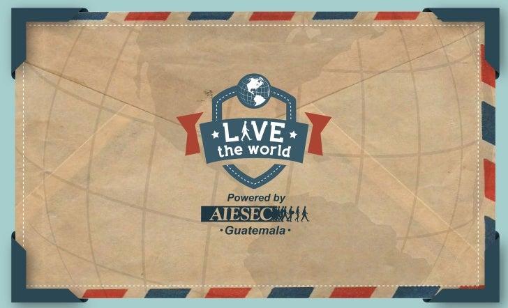 Live the World:Es el programa global de intercambioscreado por AIESEC Guatemala en elcual tienes la oportunidad de vivir u...