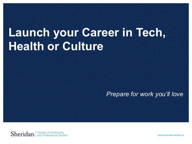 caps.sheridancollege.ca Launch your Career in Tech, Health or Culture Prepare for work you'll love