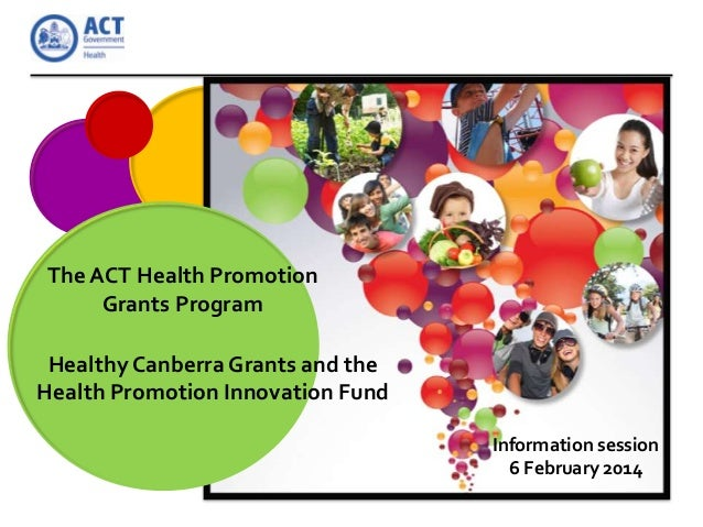 The ACT Health Promotion Grants Program Healthy Canberra Grants and the Health Promotion Innovation Fund Information sessi...