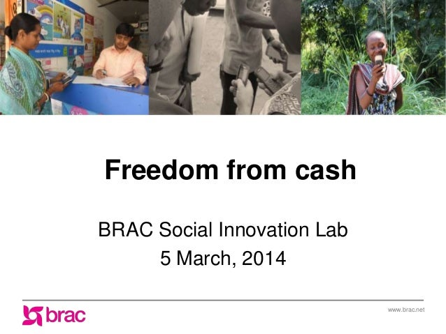 Freedom from cash BRAC Social Innovation Lab 5 March, 2014 www.brac.net