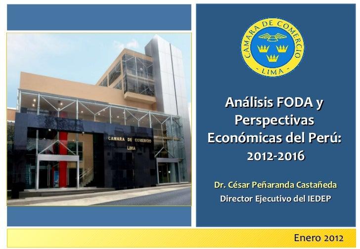 Enero 2012 Análisis FODA y Perspectivas Económicas del Perú:  2012-2016 Dr. César Peñaranda Castañeda Director Ejecutivo d...