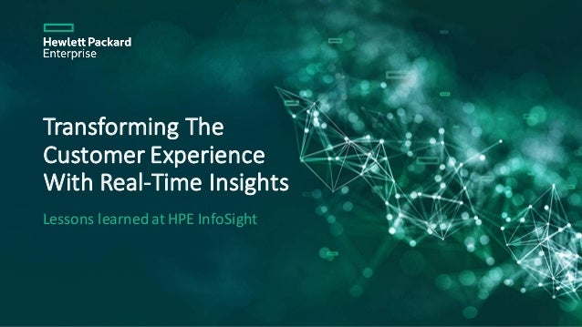 TransformingThe CustomerExperience WithReal-TimeInsights LessonslearnedatHPEInfoSight
