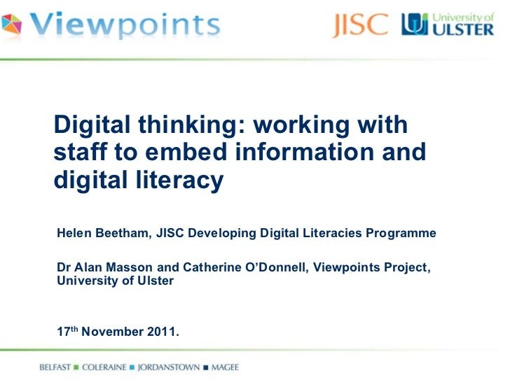 Digital thinking: working with staff to embed information and digital literacy Helen Beetham, JISC Developing Digital Lite...