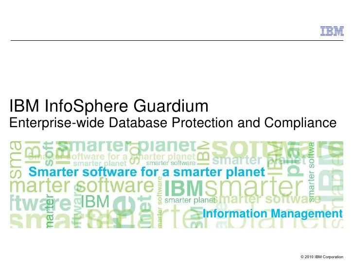 IBM InfoSphere GuardiumEnterprise-wide Database Protection and Compliance                             Information Manageme...