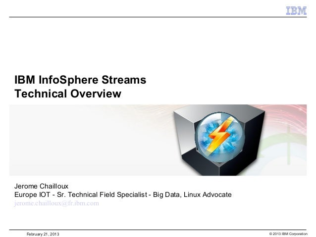 IBM InfoSphere StreamsTechnical OverviewJerome ChaillouxEurope IOT - Sr. Technical Field Specialist - Big Data, Linux Advo...