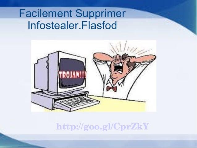 http://goo.gl/CprZkY Facilement Supprimer Infostealer.Flasfod