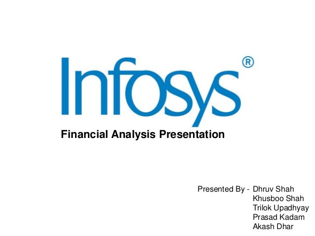 Financial Analysis Presentation  Presented By - Dhruv Shah Khusboo Shah Trilok Upadhyay Prasad Kadam Akash Dhar